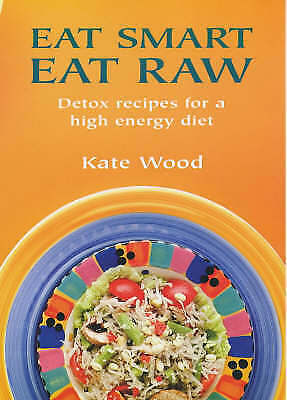 1 of 1 - Eat Smart Eat Raw: Detox Recipes for a High-Energy Diet, Wood, Kate, Good Used