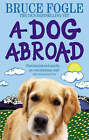 A Dog Abroad: One Man and His Dog Journey into the Heart of Europe by Bruce Fogle (Paperback, 2008)