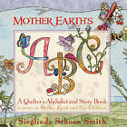 Mother Earth's ABCs: A Quilter's Alphabet and Story Book by Sieglinde Schoen Smith (Hardback, 2008)