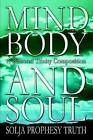 Mind Body and Soul: A Personal Trinity Composition by Solja Prophesy Truth (Hardback, 2003)