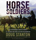 Horse Soldiers: The Extraordinary Story of a Band of U.S Soldiers Who Rode to Victory in Afghanistan by Doug Stanton (CD-Audio, 2009)