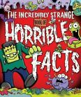 The Incredibly Strange Book of Horrible Facts by Arcturus Publishing (Paperback, 2014)