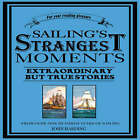 Sailing's Strangest Moments: Extraordinary But True Stories From Over Nine Hundred Years of Sailing by John Harding (Paperback, 2004)