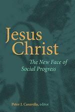 Jesus Christ : The New Face of Social Progress by Peter J. Casarella (2014,...