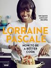 How to Be a Better Cook by Lorraine Pascale (Hardback, 2014)