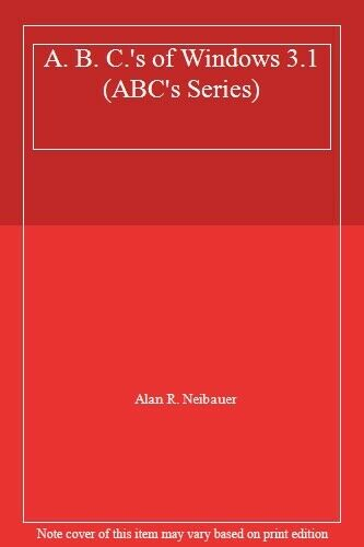 A. B. C.'s of Windows 3.1 (ABC's Series) By Alan R. Neibauer