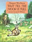 Wait till the Moon is Full by Margaret Wise Brown (Paperback)