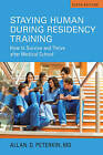 Staying Human During Residency Training: How to Survive and Thrive After Medical School by Allan D. Peterkin (Paperback, 2016)
