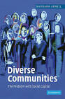 Diverse Communities: The Problem with Social Capital by Barbara Arneil (Paperback, 2006)