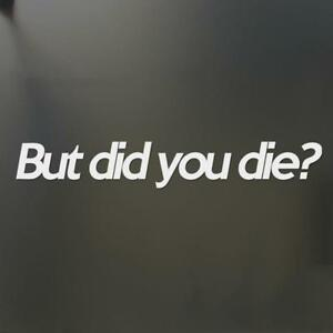 Funny Car Styling Window Stickers Vinyl Car Accessories BUT DID YOU DIE?