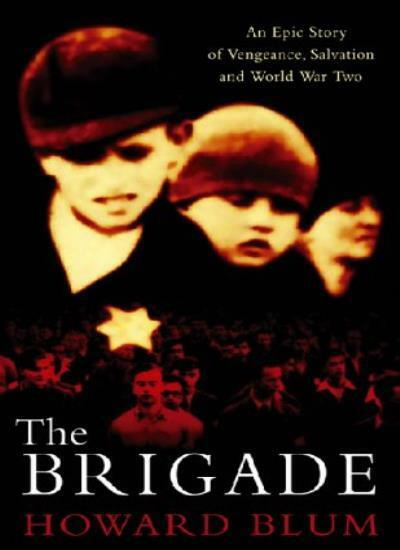 The Brigade: An Epic Story of Vengeance, Salvation and World Wa .9780684866154