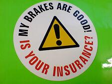MY BRAKES ARE GOOD Van Car Bumper Sticker Decal 1 off 90mm