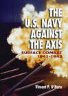 The U.S. Navy Against the Axis: Surface Combat, 1941-1942 by Vincent P. O'Hara (Hardback, 2007)