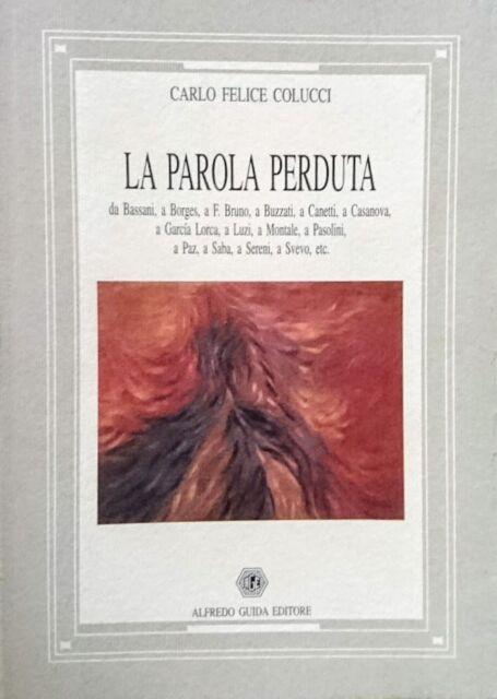 CARLO FELICE COLUCCI LA PAROLA PERDUTA DA BASSANI A BORGES MONTALE... GUIDA 2001