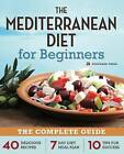 The Mediterranean Diet for Beginners: The Complete Guide - 40 Delicious Recipes, 7-Day Diet Meal Plan, and 10 Tips for Success by Rockridge Press (Paperback, 2013)