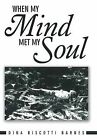 When My Mind Met My Soul by Dina Biscotti Barnes (Hardback, 2013)