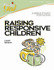 Raising Responsive Children: A Bible Study for Moms by Judy Rossi (Paperback / softback)
