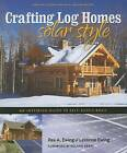 Crafting Log Homes Solar Style: An Inspiring Guide to Self-Sufficiency by Rex A Ewing (Paperback / softback, 2008)