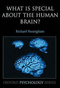 Details about What Is Special about the Human Brain? (Oxford Psychology  Series), Passingham, R