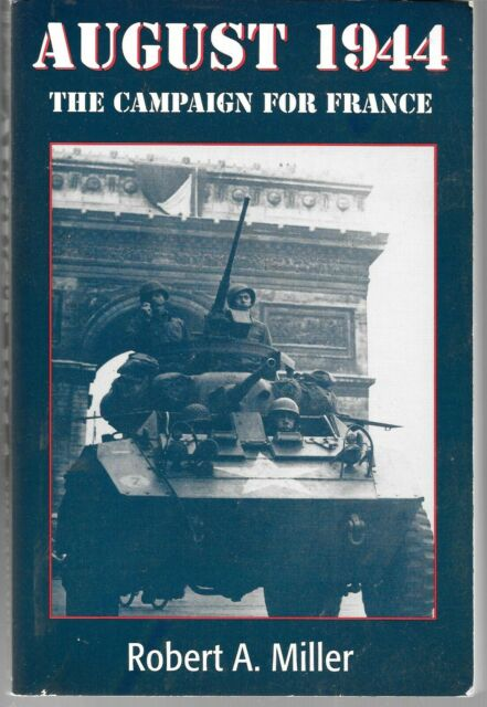 Paperback AUGUST 1944 : The Campaign for France (1996) by Robert A. Miller