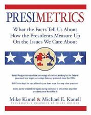 Presimetrics: What the Facts Tell Us About How the Presidents Measure Up On the
