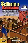 Selling in a Recession: 21 Tips and Strategies for Finding New Business in a Tough Economy, or Sales Prospecting Secrets, Sales Motivation, Negotiating Tips, & More to Increase Sales by Matthew Aaron (Paperback / softback, 2009)