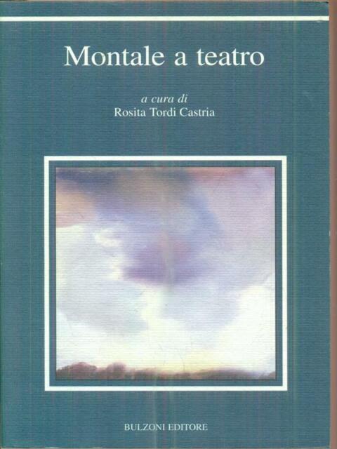 MONTALE A TEATRO  TORDI CASTRIA ROSITA BULZONI 1999
