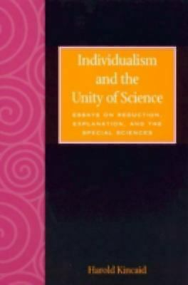 Individualism and the Unity of Science : Essays on Reduction, Explanation, and t
