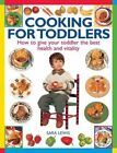 Cooking for Toddlers: How to Give Your Toddler the Best Health and Vitality by Sara Lewis (Paperback, 2014)