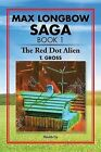 Max Longbow Saga Book 1: The Red Dot Alien by T Gross (Paperback / softback, 2015)