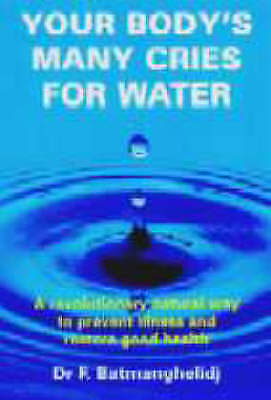 Your Body's Many Cries for Water: A Revolutionary Natural Way to Prevent Illness