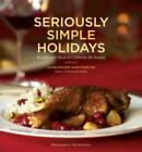 Seriously Simple Holidays : Recipes and Ideas to Celebrate the Season by Diane Rossen Worthington (2007, Paperback)