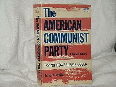 American Communist Party : A Critical History by Howe, Irving