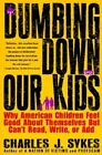 Dumbing down Our Kids: Why American Children Feel Good about Themselves but Can't Read, Write, or Add by Charles J. Sykes (Paperback, 1920)
