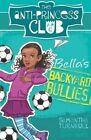 The Anti-Princess Club: Bella's Backyard Bullies: Book 2 by Samantha Turnbull (Paperback, 2016)