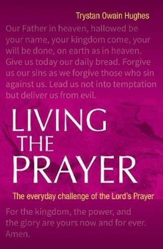 Living the Prayer: The Everyday Challenge of the Lord's Prayer