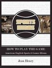 How to Play The Game American English Sports & Games Idioms 9781418450151