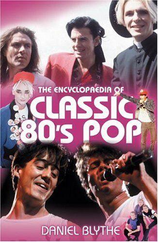 The Encyclopaedia of Classic 80's Pop,Daniel Blythe