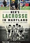 Men's Lacrosse in Maryland:: The Pride of the Old Line State by Tom Flynn (Paperback / softback, 2016)