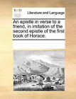 An Epistle in Verse to a Friend, in Imitation of the Second Epistle of the First Book of Horace. by Multiple Contributors (Paperback / softback, 2010)
