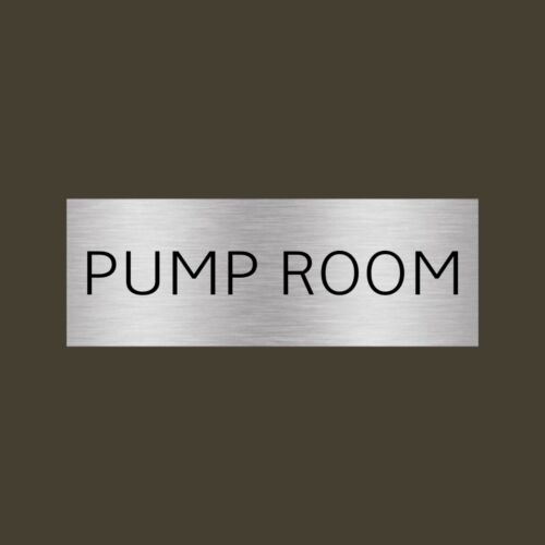 PUMP ROOM SIGN PLAQUE WEATHER PROOF SIGN BRUSHED SILVER SCHOOL WORK