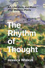 The Rhythm of Thought: Art, Literature, and Music After Merleau-Ponty by Jessica Wiskus (Paperback, 2015)