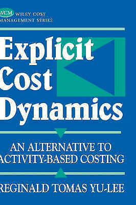 Explicit Cost Dynamics: An Alternative to Activity-Based Costing by Reginald To