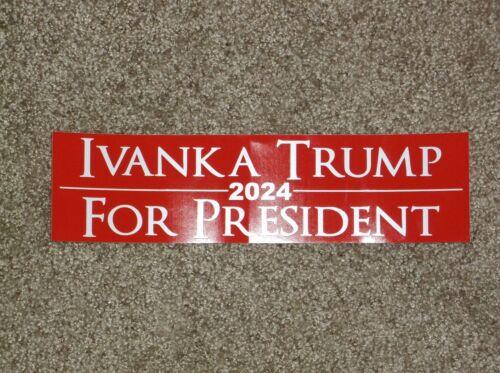 Ivanka Trump For President 2024 Political Bumper Sticker Government Decal