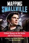 Mapping Smallville: Critical Essays on the Series and its Characters by McFarland & Co  Inc (Paperback, 2014)