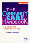 The Community Care Handbook: The Reformed System Explained by Barbara Meredith (Paperback, 1995)