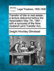 Transfer of Title to Real Estate: A Lecture Delivered Before the Association May 7th, 1881: With a Synopsis of the New Zealand Land Transfer ACT. by Dwight Hinckley Olmstead (Paperback / softback, 2010)