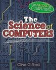 The Science of Computers by Clive Gifford (Paperback, 2016)