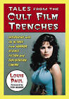 Tales from the Cult Film Trenches: Interviews with 36 Actors from Horror, Science Fiction and Exploitation Cinema by Louis Paul (Paperback, 2007)