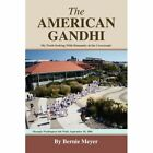 American Gandhi My Truth Seeking With Humanity at The Crossroads 9780595483334